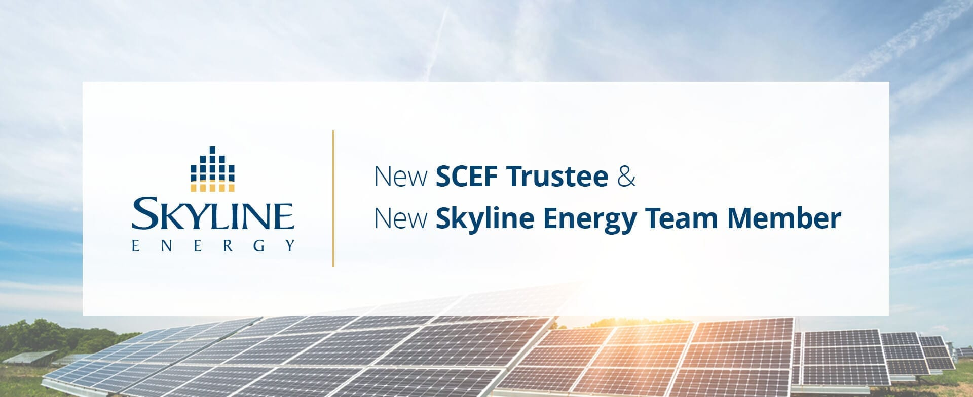 """Image of solar panels with a title saying, """"New SCEF Trustee and New Skyline Energy Team Member"""""""